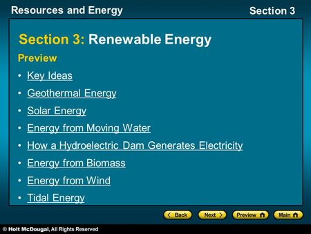 Resources and Energy Section 3 Section 3: Renewable Energy Preview Key Ideas Geothermal Energy Solar Energy Energy from Moving Water How a Hydroelectric.