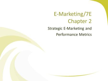 E-Marketing/7E Chapter 2 Strategic E-Marketing and Performance Metrics.