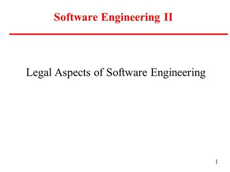 1 Software Engineering II Legal Aspects of Software Engineering.