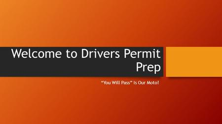 "Welcome to Drivers Permit Prep ""You Will Pass"" Is Our Moto!"