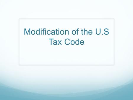 Modification of the U.S Tax Code. Topic The US tax code should be modified. Federal tax credit of $10/MWH (MegaWatt-hour ) of wind energy production.