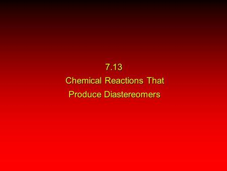 7.13 Chemical Reactions That Produce Diastereomers.