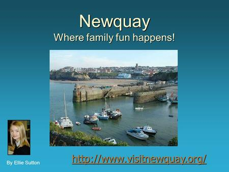 Newquay Where family fun happens! By Ellie Sutton
