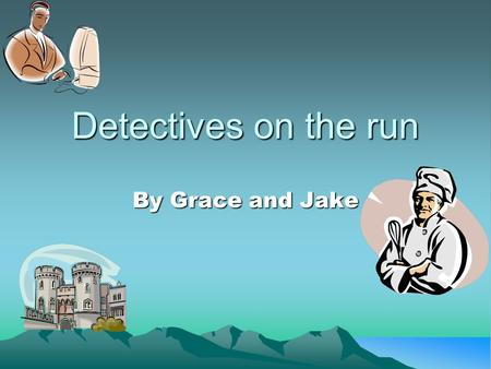 Detectives on the run By Grace and Jake. Chapter 1 (The detectives) One bright morning in a Spanish seaside town Jake and Grace went into the café Hotdog.