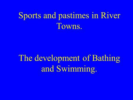 Sports and pastimes in River Towns. The development of Bathing and Swimming.
