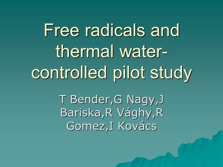 Free radicals and thermal water- controlled pilot study T Bender,G Nagy,J Bariska,R Vághy,R Gomez,I Kovács.