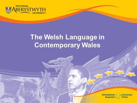 The Welsh Language in Contemporary Wales. Objectives Introduce the history of the Welsh language Examine the changes in the number of people able to speak.
