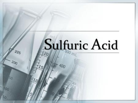 S ulfuric A cid. Present information to describe the steps and chemistry involved in the industrial production of sulfuric acid and analyse the process.