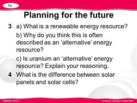 Planning for the future 3a) What is a renewable energy resource? b) Why do you think this is often described as an 'alternative' energy resource? c) Is.