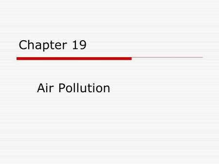 Chapter 19 <strong>Air</strong> <strong>Pollution</strong>. Chapter Overview Questions  What layers are found in the atmosphere?  What are the major outdoor <strong>air</strong> <strong>pollutants</strong>, and where.