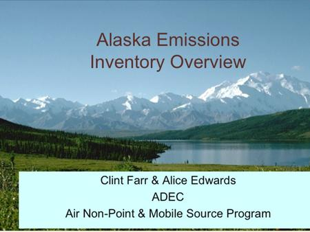 Presentation Overview Alaska air pollution Pollutants Sources What is an emissions inventory?