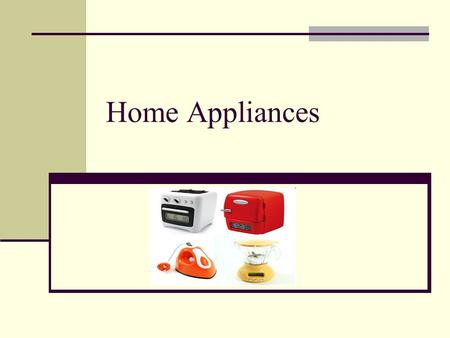 Home Appliances. What is an Appliance? An appliance is a machine that helps you with tasks in the home. It usually has a plug. A tool is an item that.