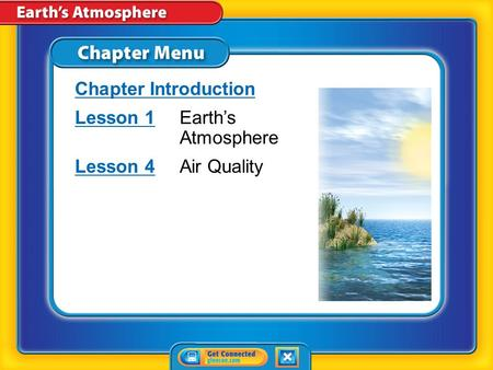 Chapter Menu Chapter Introduction Lesson 1Lesson 1Earth's Atmosphere Lesson 4Lesson 4Air Quality.