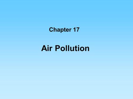 Air Pollution Chapter 17. Atmospheric Chemistry Cycles and Residence Times Atmosphere composition mostly Nitrogen (76.6 %), Oxygen (23.1 %), and other.