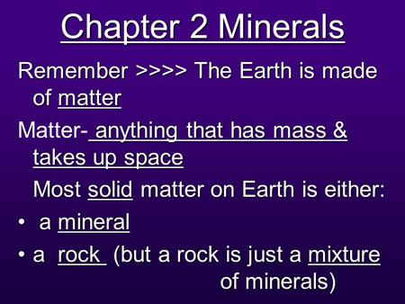 Chapter 2 Minerals Remember >>>> The Earth is made of matter anything that has mass & takes up space Matter- anything that has mass & takes up space Most.