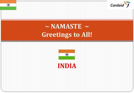 INDIA ~ NAMASTE ~ Greetings to All!. DRR Context in India: Implementation and Monitoring.