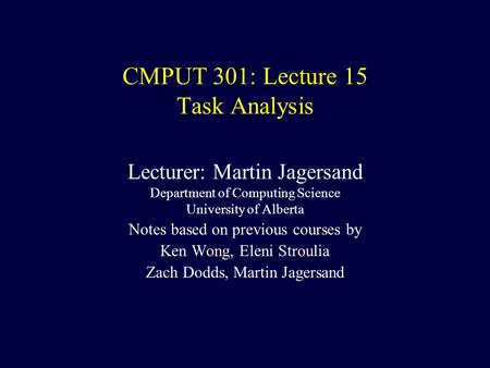 CMPUT 301: Lecture 15 Task Analysis Lecturer: Martin Jagersand Department of Computing Science University of Alberta Notes based on previous courses by.