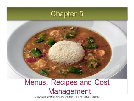 Chapter 5 Menus, Recipes and Cost Management Copyright © 2011 by John Wiley & Sons, Inc. All Rights Reserved.