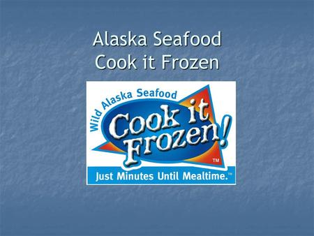 Alaska Seafood Cook it Frozen. Overview This power point is designed to help you and your retail partners design a Cook it Frozen promotion. This power.