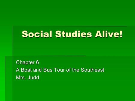 Chapter 6 A Boat and Bus Tour of the Southeast Mrs. Judd