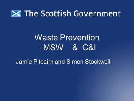 Waste Prevention - MSW & C&I Jamie Pitcairn and Simon Stockwell.