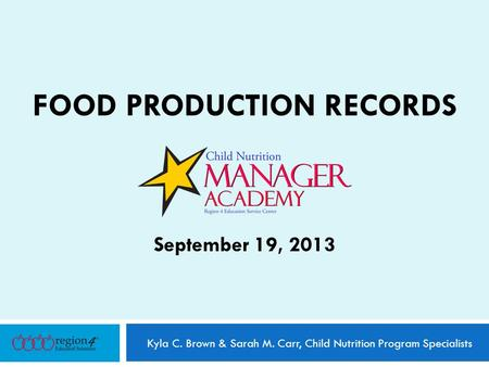 FOOD PRODUCTION RECORDS September 19, 2013 Kyla C. Brown & Sarah M. Carr, Child Nutrition Program Specialists.