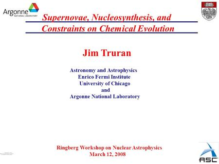 Supernovae, Nucleosynthesis, and Constraints on Chemical Evolution Jim Truran Astronomy and Astrophysics Enrico Fermi Institute University of Chicago and.