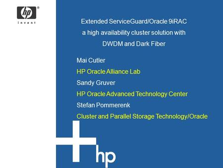 Extended ServiceGuard/Oracle 9iRAC a high availability cluster solution with DWDM and Dark Fiber Mai Cutler HP Oracle Alliance Lab Sandy Gruver HP Oracle.