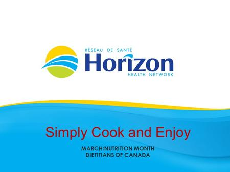 Simply Cook and Enjoy MARCH:NUTRITION MONTH DIETITIANS OF CANADA.