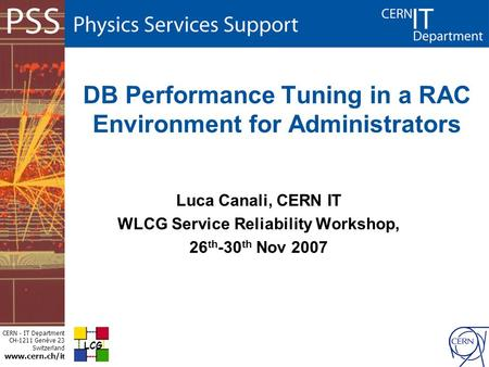 CERN - IT Department CH-1211 Genève 23 Switzerland www.cern.ch/i t DB Performance Tuning in a RAC Environment for Administrators Luca Canali, CERN IT WLCG.