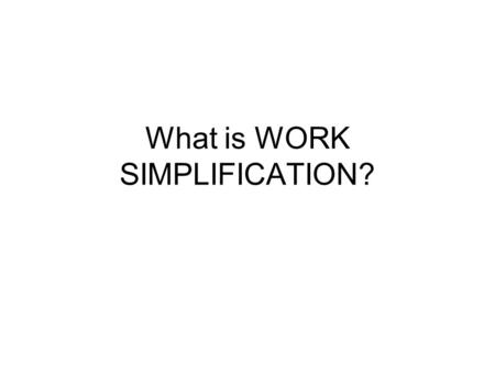 What is WORK SIMPLIFICATION?