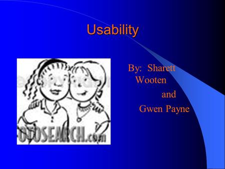 Usability By: Sharett Wooten and Gwen Payne. What is Usability Usability addresses the relationship between tools and their users. In order for a tool.