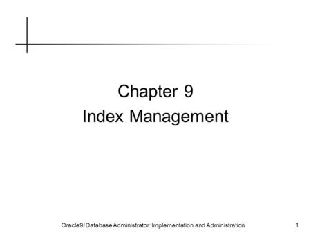 Oracle9i Database Administrator: Implementation and Administration 1 Chapter 9 Index Management.