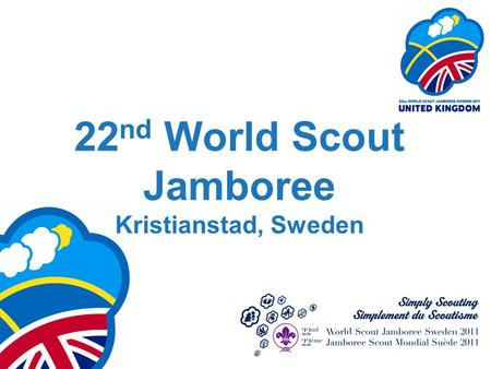 22 nd World Scout Jamboree Kristianstad, Sweden. Congratulations You've achieved something special already 140 applicants 125 at selection weekend Only.
