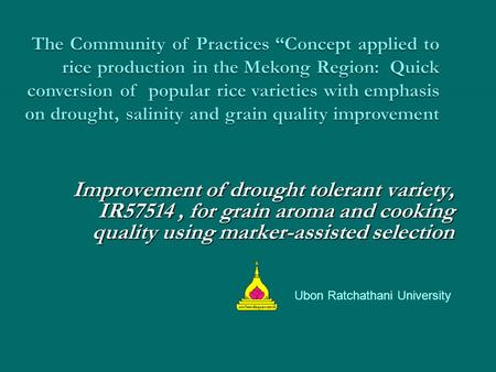 "The Community of Practices ""Concept applied to rice production in the Mekong Region: Quick conversion of popular rice varieties with emphasis on drought,"