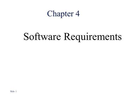 Slide 1 Chapter 4 Software Requirements. Slide 2 Objectives l To introduce the concepts of user and system requirements l To describe functional and non-functional.