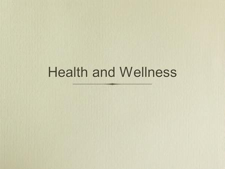 Health and Wellness. What factors contribute to Health and Wellness?