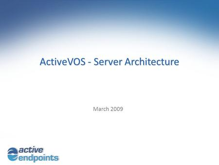 ActiveVOS - Server Architecture March 2009. 2 Topics ActiveVOS - Server Architecture – Core Engine, Managers, Expression Languages – BPEL4People People.