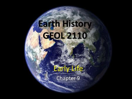 Earth History GEOL 2110 Early Life Chapter 9.