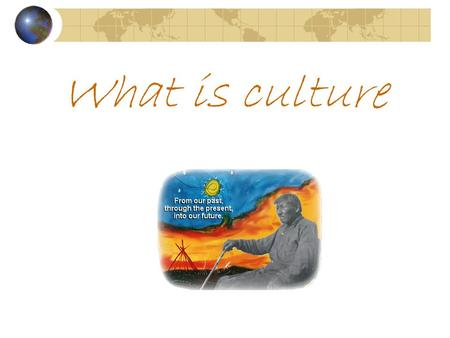 "What is culture. What is Culture? Culture is a people's shared way of thinking and acting It may also be defined as ""a way of life"""