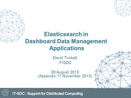 Elasticsearch in Dashboard Data Management Applications David Tuckett IT/SDC 30 August 2013 (Appendix 11 November 2013)