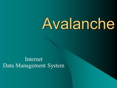 Avalanche Internet Data Management System. Presentation plan 1. The problem to be solved 2. Description of the software needed 3. The solution 4. Avalanche.