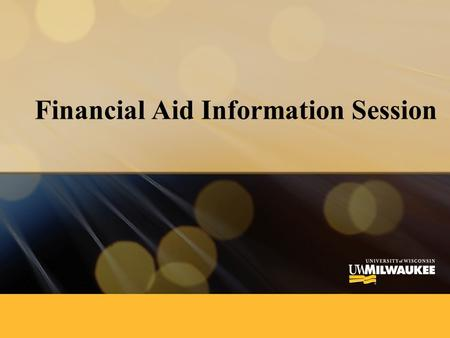 Financial Aid Information Session. Paying for College: Financial aid was created as the BRIDGE to Higher education. All the information gathered on the.