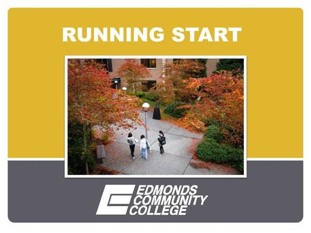 RUNNING START. What is Running Start? Program for eligible 11 th and 12 th grade students to take most college classes with most or all tuition paid Students.