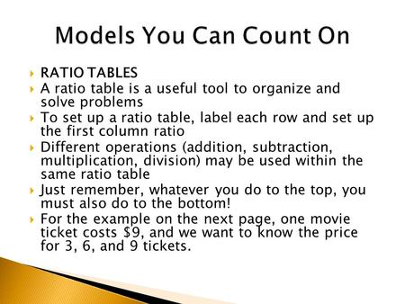  RATIO TABLES  A ratio table is a useful tool to organize and solve problems  To set up a ratio table, label each row and set up the first column ratio.