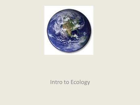 Intro to Ecology. Ch. 18.1 Intro to Ecology Ecology is the study of the interactions between organisms and the living and nonliving components of their.