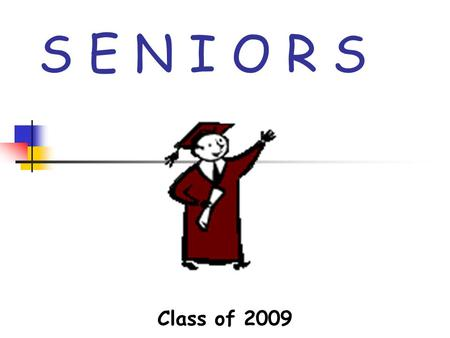 S E N I O R S Class of 2009. Meet Your St. Cloud HS Administrators… Ms. Tapley, Principal Ms. Luttrell, Assistant Principal Mr. Nieves, Assistant Principal.