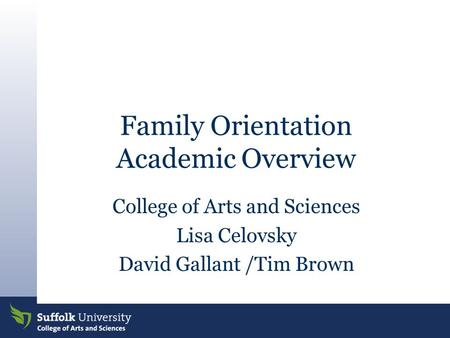 Family Orientation Academic Overview College of Arts and Sciences Lisa Celovsky David Gallant /Tim Brown.