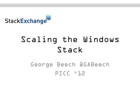 Scaling the Windows Stack George PICC '12.