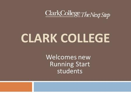 CLARK COLLEGE Welcomes new Running Start students.